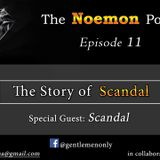 The Noemon Podcast - ep.11 - The Story Of Scandal (Guest Scandal)