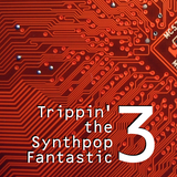 Trippin' the Synthpop Fantastic 3