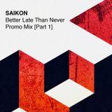 Saikon - Better Late Than Never Promo Mix - Part 1 - 29/01/2018