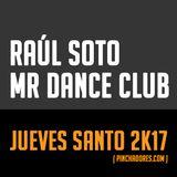 Raúl Soto - MR Dance Club (Jueves Santo 2K17)