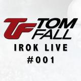 Tom Fall - iROK Live #001