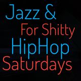 Jazz and HipHop 4 Shitty Saturdays