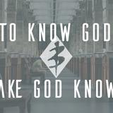 To Know God & Make God Known - Audio