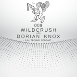 24H Techno Podcast 008 - Wildcrush b2b Dorian Knox