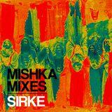 SIRKE — Very special Mishka mixtape