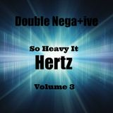 Double Nega+ive - So Heavy It Hertz Vol.3