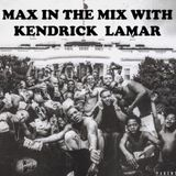 Max In The Mix! Album special with Kendrick Lamar!!