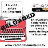 Programa 013 - #CaféSM por Telemedellín Radio - Mayo 20 de 2015 - La vida antes de la Internet
