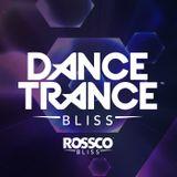 Dance,Trance,Bliss (By Rossco Bliss) Episode 43