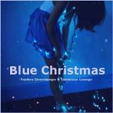 Blue Christmas - Festive Downtempo & Luminous Lounge