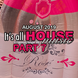#081 It's All House Music - AUGUST 2019 Part 7