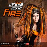 Dj Vyper Toxic - Fire