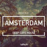 AMSTERDAM - Deep Café House - Podcast #03
