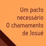 Um pacto necessário - O chamamento de Josué 09-10-11