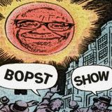 The Bopst Show: Manic Reactions