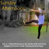 Sunday Aft. Vol. 6 – Tribal Dancing to the Radio Half Cut From Mojitos at Cousin Judy's Backyard BBQ