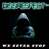 DissRespect - We Never Stop