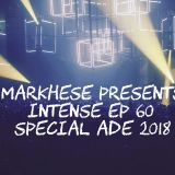 Markhese - Intense, ep. 60 - ADE 2018 Mix