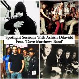 'Spotlight Sessions' with Ashish Ddavidd. feat. 'Dave Matthews Band'
