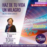 HAZ DE TU VIDA UN MILAGRO CON BELKIS MORA GARCIA-04-09-19-COMUNICANDOTE CON TU MAESTRO INTERNO