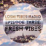 Lush Vibes Radio Episode 3: Fresh Vibes