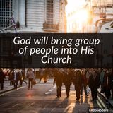 God will bring a group of people into His Church