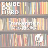 CLUBE DO LIVRO | Frankenstein | Mary Shelley