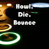 Howl, Die, Bounce
