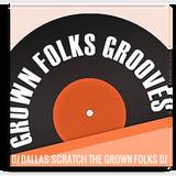 DJ DALLAS SCRATCH'S GROWN FOLKS GROOVES MIX formally Grown Folks Jamz mix