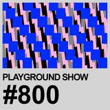 Playground Show #800