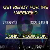 Get Ready For The Weekend 6 - TOKYO EDITION