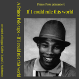 """Prince Polo Mixtape """"If I could rule this world"""" - Side B"""