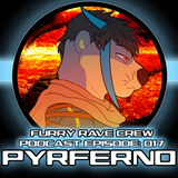 FURRY RAVE CREW PODCAST EPISODE 017: PYRFERNO
