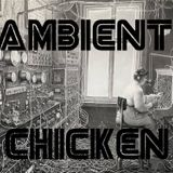 Ambient Chicken - Wednesday 12th July 2017