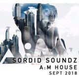 SORDID SOUNDZ - A:M HOUSE (Sept 2018)