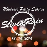MADNESS PARTY - STIVEN RAIN SESSIONS 13.05.2015