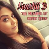 Noushii D - The Meaning of House Show 13th July 2019
