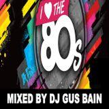 I LOVE THE 80'S MIXED BY DJ GUS BAIN