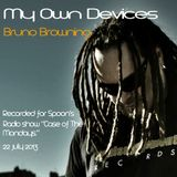 """My Own Devices (Spoon's Radio Show """"Case of the Mondays"""")  22 July 2013"""