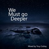Troy Cobley - We Must go Deeper 01