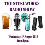 Steelworks Radio Show - 1st August 2018