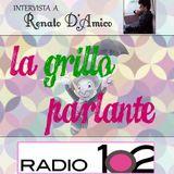 """""""La Grillo parlante"""" su Radio 102 - 25/05/2016 ospite Renato D'Amico"""