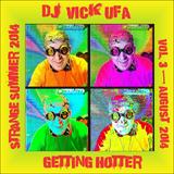 DJ Vick Ufa - Getting Hotter (Crazy Summer 14 vol.3) Демомикс август 2014