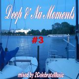 Deep & Nu Moments #3