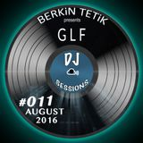 DJ Sessions 011 w/ Berkin Tetik feat. GLF [August 2016]