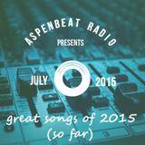 Aspenbeat Radio: Great Songs of 2015 (so far) Jul 18 15