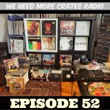 We Need More Crates Radio - Episode 52