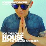 For The Love Of House 041- Guest mix Franco De Mulero