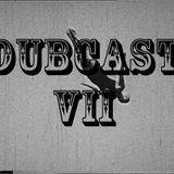 DubCast VII
