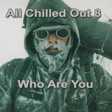 All Chilled Out 8 : Who Are You